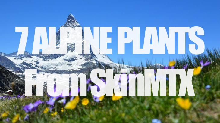 7 พืชพรรณจากเทือกเขา Alpes ใน Alpha Series ของ SkinMTX